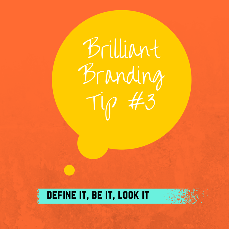 How to Create a Brilliant Brand (Tip #3)